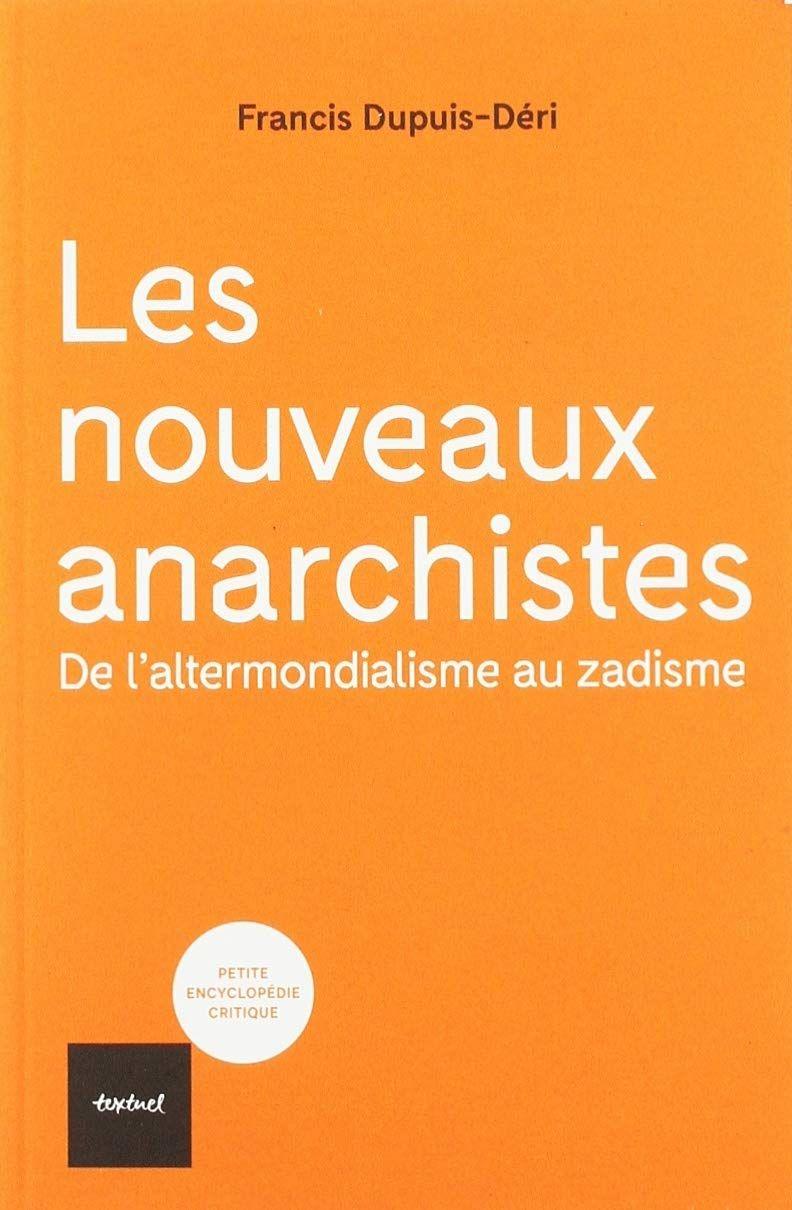 """""""Les nouveaux anarchistes"""" de Francis Dupuis-Déri : un plaidoyer documenté, intelligent et modeste, pour l'anarchisme"""