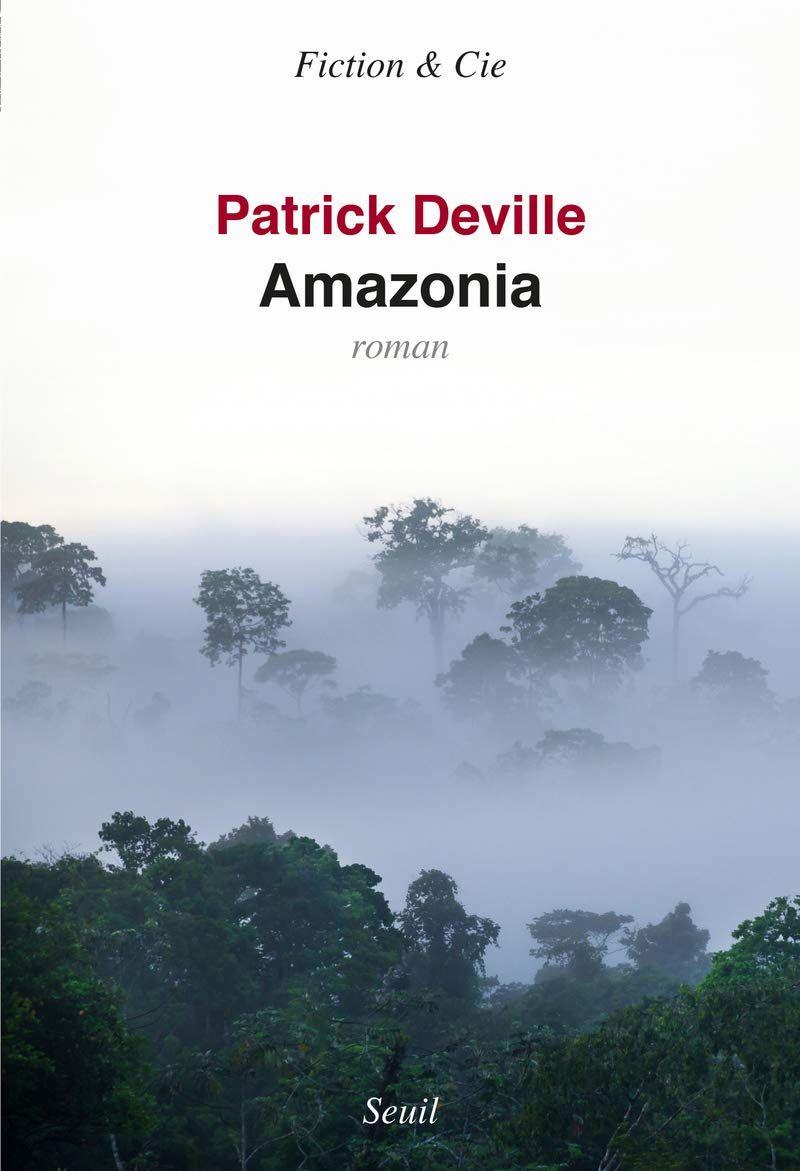"""""""Amazonia"""" de Patrick Deville : exploration littéraire au coeur du pays d'Aguirre"""