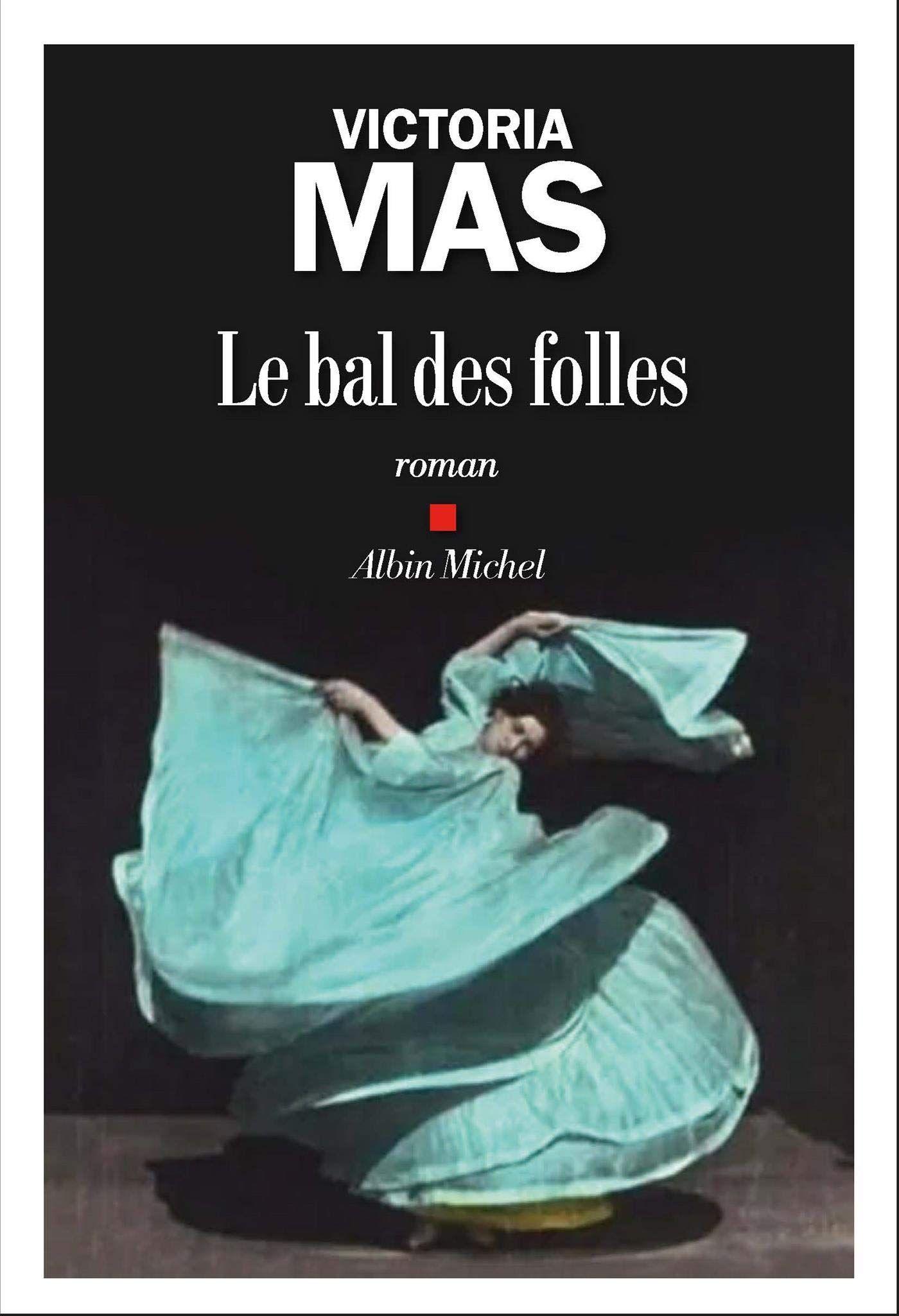 """""""Le bal des folles"""" de Victoria Mas : un roman au service d'une histoire méconnue réduite à sa seule dimension féministe"""