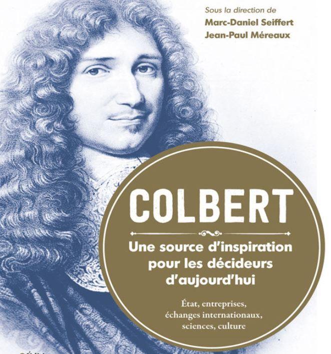"""""""Colbert, une source d'inspiration pour les décideurs d'aujourd'hui"""" de Marc-Daniel Seiffert et Jean Paul Méreaux : qui trop embrasse, mal étreint…"""