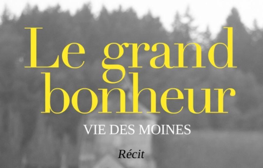 Le grand bonheur, Vie des moines deNicolas Diat (Éditions Fayard)