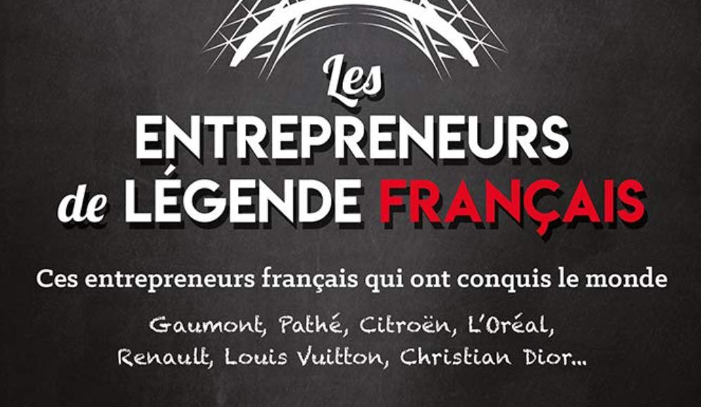 """""""Les entrepreneurs de légende français"""" : les trajectoires d'une large palette d'entrepreneurs français retracées avec brio"""