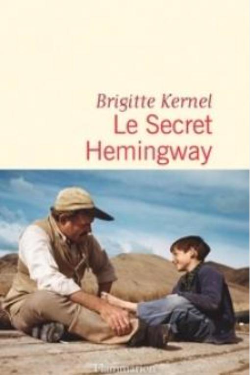 """Brigitte Kermel """"Le secret d'Hemingway"""" : L' """"histoire vraie"""" romancée du mal-être du fils d'Hemingway. Un récit un peu décevant"""