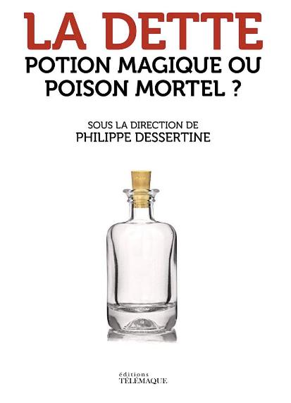 """""""La dette, potion magique ou poison mortel ?"""" de Philippe Dessertine : plus d'une vingtaine d'économistes pour enrichir la réflexion sur ce thème lancinant…"""