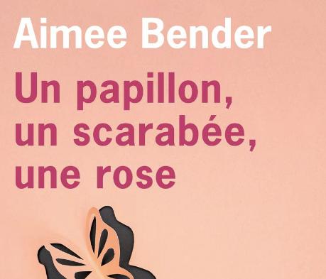 """Le livre """"Un papillon, un scarabée, une rose"""" d'Aimée Bender a été publié aux éditions de l'Olivier."""