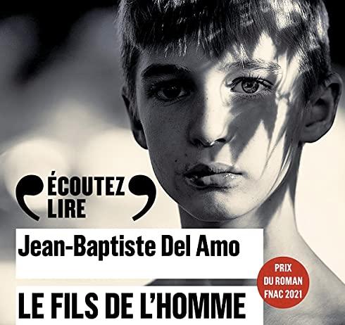"""""""Le fils de l'homme"""" de Jean-Baptiste Del Amo a été publié aux éditions Gallimard, Ecoutez-lire."""