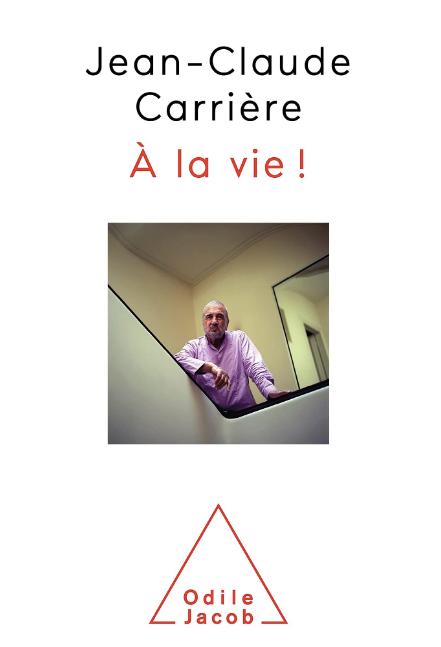 """""""A la vie !"""" de Jean-Claude Carrière a été publié aux éditions Odile Jacob."""