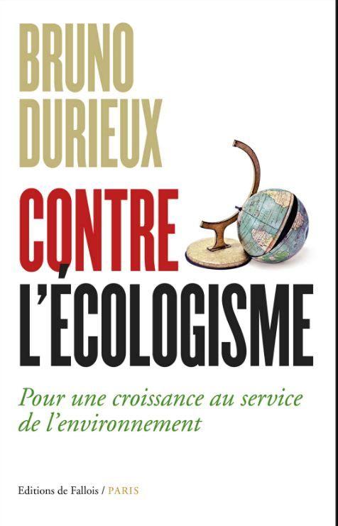 """Livre : """"Contre l'écologisme"""" de Bruno Durieux : Contre l'écologisme, Pour une croissance au service de l'environnement"""