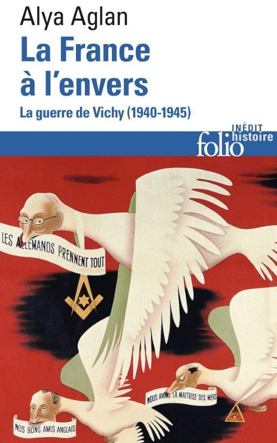 """""""La France à l'envers. La guerre de Vichy (1940-1945)"""" de Alya Aglan : le régime de Vichy remis à l'endroit et au bon endroit"""