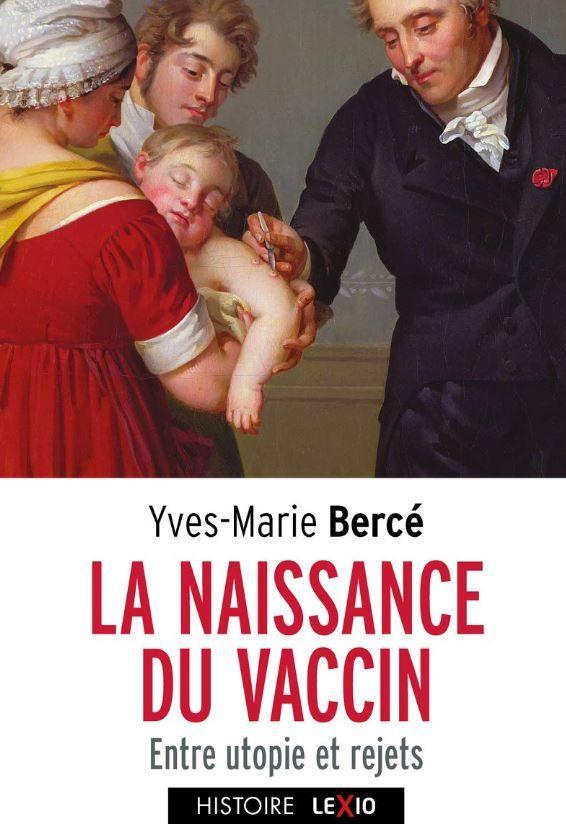 """""""La naissance du vaccin, entre utopie et rejets"""" de Yves-Marie Bercé : avant Pasteur, la vaccination préventive n'était pas un long chemin tranquille !"""