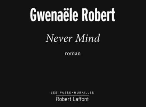 Gwenaële Robert Never Mind