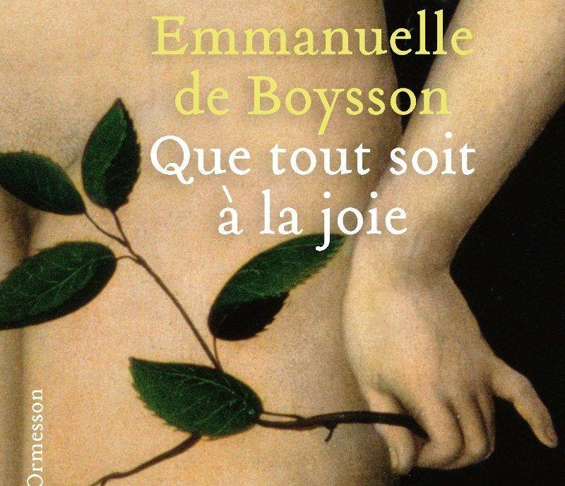 """""""Que tout soit à la joie"""" d'Emmanuelle de Boisson : L'exploration lumineuse de deux destins croisés"""