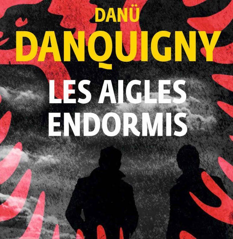"""""""Les aigles endormis"""" de Danü Danquigny : un thriller sans suspense, le récit de la fabrique des voyous dans l'Albanie post-communiste"""