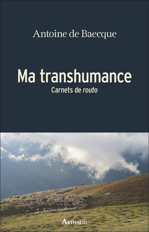 """""""Ma transhumance"""" d'Antoine de Baecque : une nouvelle symphonie pastorale, celle d'un marcheur invétéré avec lequel on prend plaisir à randonner"""
