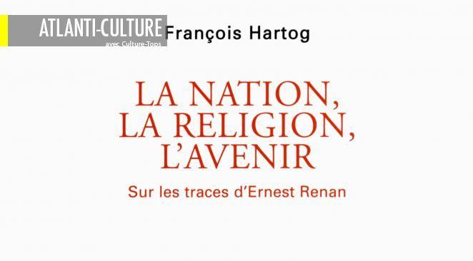"""""""La nation, la religion, l'avenir - sur les traces d'Ernest Renan"""" : quand un grand esprit du 19° siècle peut nous aider à comprendre le 21e"""