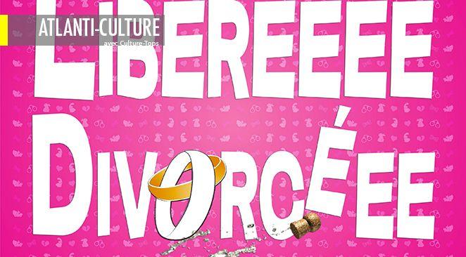 """""""Libéréeee Divorcéee"""" : Ah, si tous les divorces pouvaient être aussi intéressants et drôles...."""