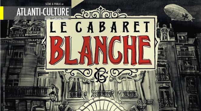 """""""Le cabaret Blanche"""" : Une énergie vitale, exemplaire et généreuse"""