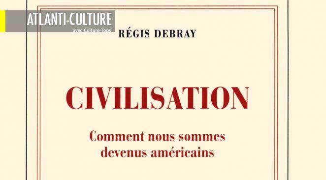 """Le coup de cœur de la semaine - """"Civilisation, Comment nous sommes devenus américains"""" : bien plus qu'une charge anti US"""