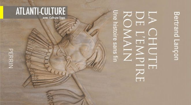 """""""La chute de l'Empire romain : une histoire sans fin"""" : Variations très actuelles sur l'éternelle question du sens de l'Histoire"""