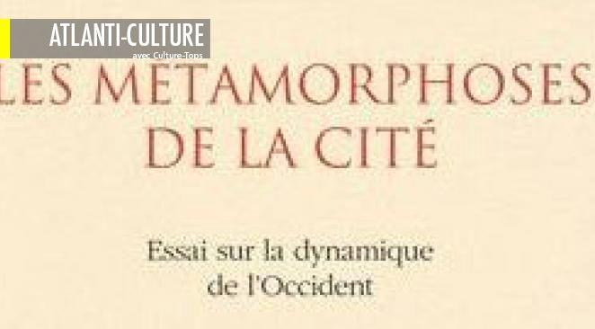 """""""Les Métamorphoses de la cité; essai sur la Dynamique de l'occident"""" : fort dans le diagnostic, limité dans les propositions"""