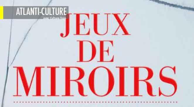 """""""Jeux de miroirs"""" : un grand thriller psychologique, formidable puzzle très subtil"""