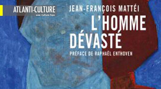 """""""L'Homme dévasté"""", de Jean François Mattei. Ed. Grasset."""