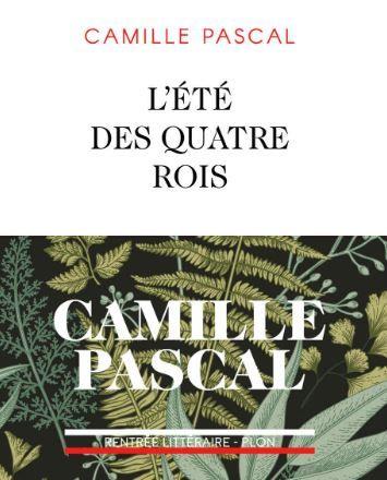 """""""LECTURES D'ÉTÉ"""" : Notre sélection des meilleurs livres des 10 derniers mois, """"L'été des quatre rois"""" de Camille Pascal"""