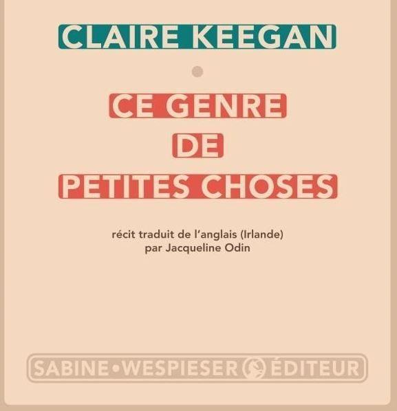 Claire Keegan - Ce genre de petites choses
