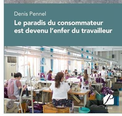 """""""Le paradis  du consommateur est devenu l'enfer du travailleur"""" de Denis Pennel a été publié aux Editions du Panthéon."""