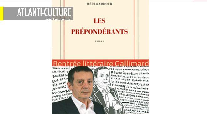 """""""Les Prépondérants"""", de Hédi Kaddour. Ed. Gallimard 466 pages, 21 €."""
