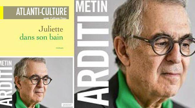 """""""Juliette dans son bain"""". De Metin Arditi. Editions Grasset - 384 pages."""