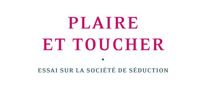 """""""Plaire et toucher, essai sur la société de séduction"""" - la séduction dans la société contemporaine : attention, danger !"""