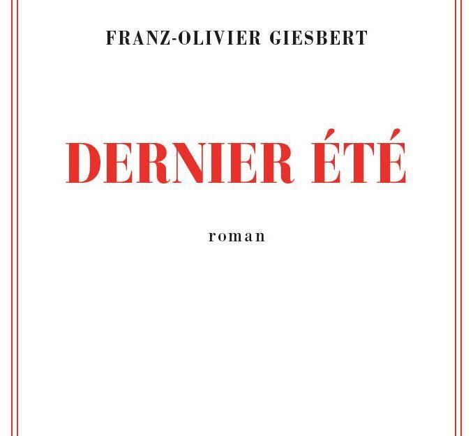 """""""Dernier été"""" de Franz-Olivier Giesbert : très bon roman où l'on déguste le parfum de l'âme humaine et le retour de l'esprit français..."""