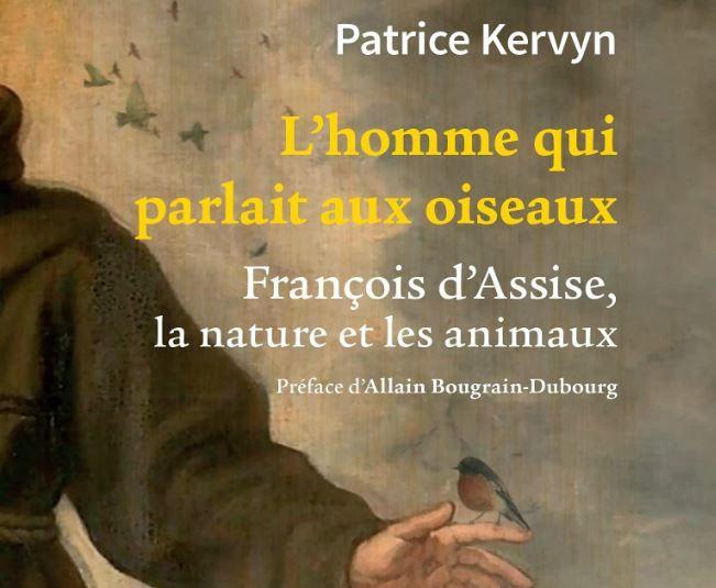 """""""L'homme qui parlait aux oiseaux, François d'Assise, la nature et les animaux"""" de Patrice Kervyn a été publié aux éditions Salvator."""
