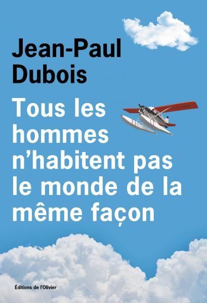 """""""Tous les hommes n'habitent pas le monde de la même façon"""" de Jean-Paul Dubois : Un roman décalé bourré d'humour acide et de tendresse"""