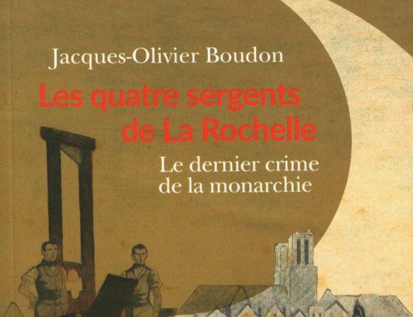 """""""Les quatre sergents de La Rochelle"""" de Jacques-Olivier Boudon a été publié aux éditions Passés Composés."""