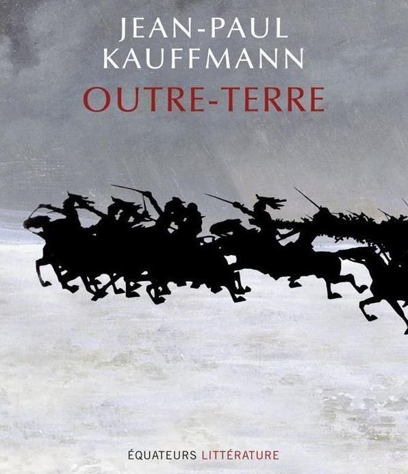 """""""Outre-Terre"""" de Jean-Paul Kauffmann : la métaphysique de l'Histoire."""
