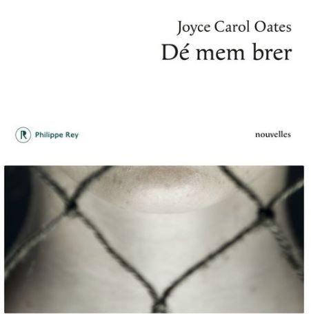 """""""Dé mem brer"""" de Joyce Carol Oates : un excellent recueil de 7 nouvelles cinglantes à propos de 7 femmes presque ordinaires"""