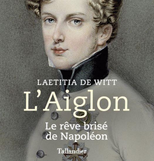 L'Aiglon le rêve brisé de Napoléon  Laetita De Witt