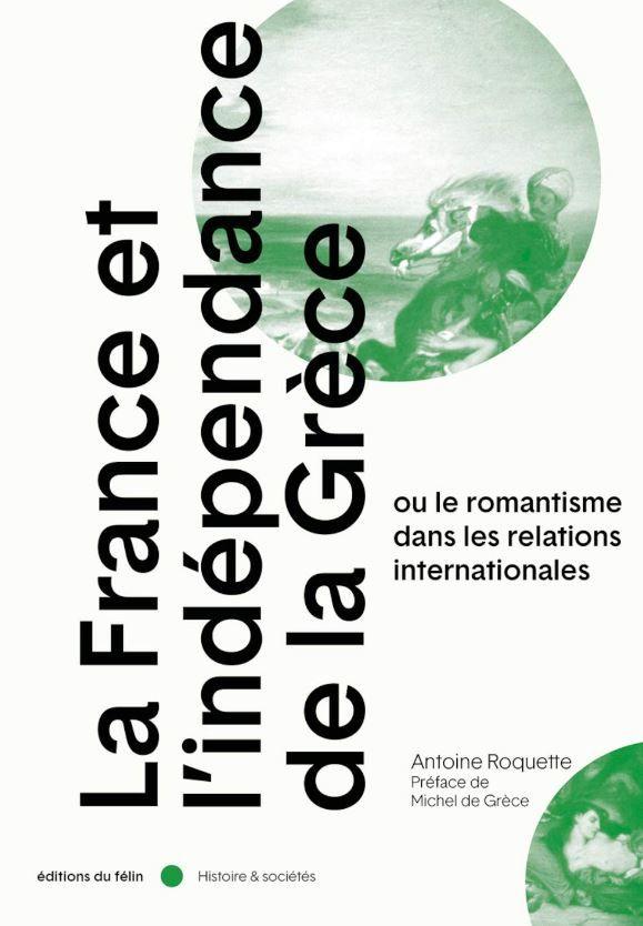 """Antoine Roquette a publié """"La France et l'indépendance de la Grèce"""" aux éditions Le Félin."""