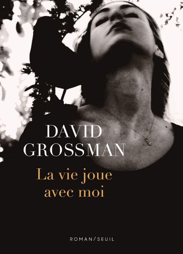 David Grossman - La vie joue avec moi
