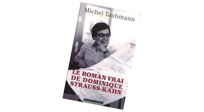 """""""Le roman vrai de Dominique Strauss-Kahn"""", une biographie autorisée rédigée par Michel Taubmann, journaliste d'Arte."""