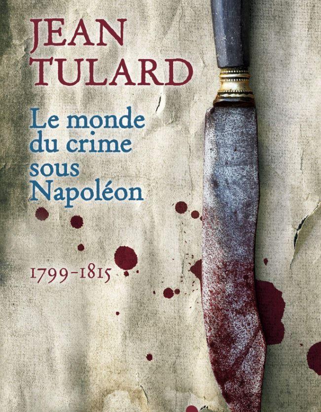"""Jean Tulard a publié """"Le monde du crime sous Napoléon"""" aux éditions La librairie Vuibert."""