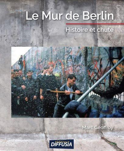 """""""Le mur de Berlin, histoire et chute"""" de Marc Geoffroy : la liberté, toujours, finit par triompher"""