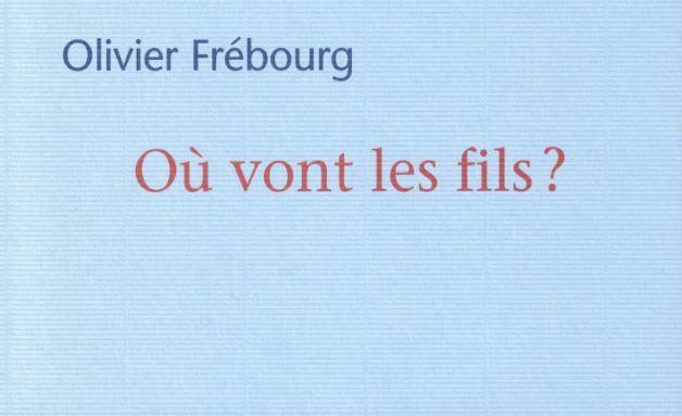 """Olivier Frébourg a publié """"Où vont les fils ?"""" aux éditions Mercure de France."""