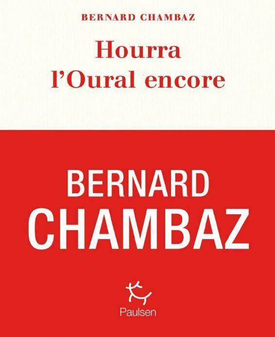 """""""Hourra l'Oural encore"""" de Bernard Chambaz : en route pour l'Oural avec un amoureux de la Russie, de son peuple et de sa littérature. Un voyage intéressant et émouvant"""