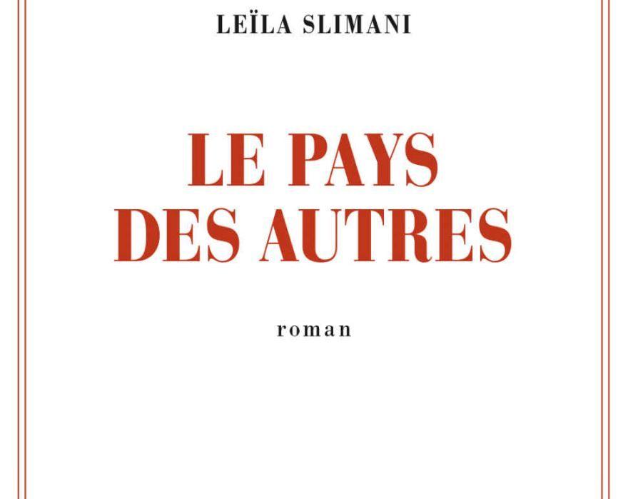 """""""Le pays des autres"""" de Leïla Slimani : un magnifique roman dans le bled marocain au mitan du XXe siècle"""