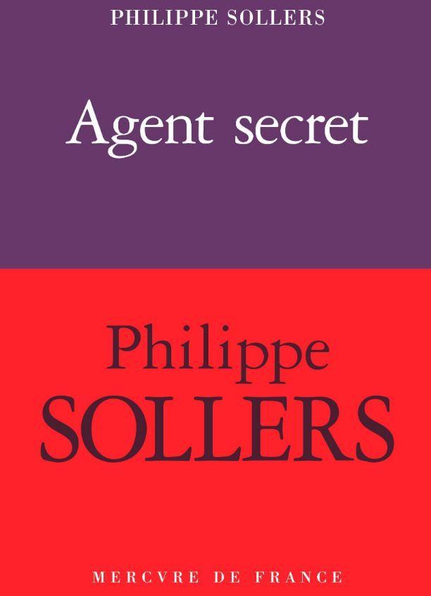 """""""Agent secret"""" de Philippe Sollers : Verbiage et remplissage. Quel dommage… Et à qui voudra le lire : courage"""