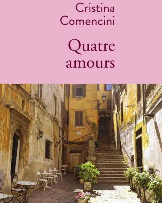 """""""Quatre amours """" de Cristina Comencini : un roman fin, sensible et mélancolique sur l'amour perdu et la fuite du temps"""