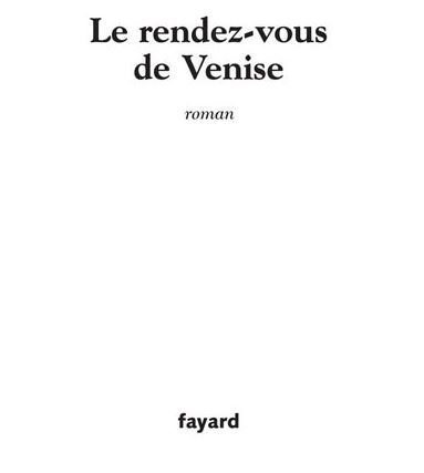 """""""Le Rendez-vous de Venise"""" de Philippe Beaussant, de l'Académie française : amour, peinture, Venise… tant de beauté servie par une écriture perlée !"""